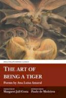 Amaral, Ana Luisa - The Art of Being a Tiger (Aris and Phillips Hispanic Classics) - 9781911226420 - V9781911226420
