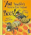 Woolf, Alex - You Wouldn't Want to Live Without Bees! - 9781911242260 - V9781911242260