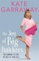 Garraway, Kate - The Joy of Big Knickers: Or Learning to Love the Rest of Your Life - 9781911274490 - V9781911274490