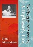 Koto Matsudaira - A Diplomat's Life - 9781911280453 - V9781911280453