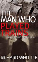 Whittle, Richard - The Man Who Played Trains - 9781911331032 - V9781911331032