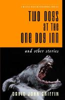 Griffin, David John - Two Dogs at the One Dog Inn: And Other Stories - 9781911331155 - V9781911331155