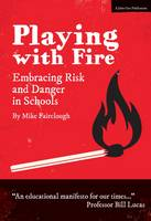 Fairclough, Mike - Playing with Fire: Embracing Risk and Danger in Schools - 9781911382072 - V9781911382072