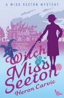 Carvic, Heron - Witch Miss Seeton (A Miss Seeton Mystery) - 9781911440567 - V9781911440567