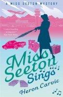 Carvic, Heron - Miss Seeton Sings (A Miss Seeton Mystery) - 9781911440703 - V9781911440703