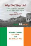 Kiernan, Jack - Why Did They Lie?: The Irish Civil War, the Truth, Where and When It Began - 9781911442080 - 9781911442080