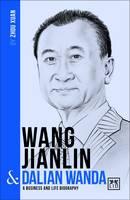 Xuan, Zhou - Wang Jianlin & Dalian Wanda: A Business and Life Biography (China's Entrepreneurs) - 9781911498278 - V9781911498278