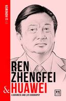 Hongwen, Li - Ren Zhengfei and Huawei: A Biography of One of China's Greatest Entrepreneurs (China's Entrepreneurs) - 9781911498292 - V9781911498292