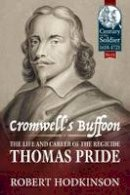 Hodkinson, Robert - Cromwell's Buffoon: The Life and Career of the Regicide, Thomas Pride (Century of the Soldier) - 9781911512110 - V9781911512110