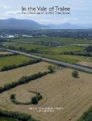 Long, Patricia, O'Keeffe, Paul, Bennett, Isabel - Vale of Tralee: The archaeology of the N22 Tralee Bypass (TII Heritage) - 9781911633198 - 9781911633198