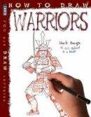 Bergin, Mark - How To Draw Warriors - 9781912006885 - V9781912006885