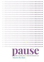 Marchant, Danielle - Pause: How to press pause before life does it for you - 9781912023028 - KRS0029150