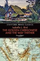 Bird, Isabella L. - The Golden Chersonese and the Way Thither (Stanfords Travel Classics) - 9781912081714 - V9781912081714