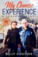 Costine, Billy - My Chinese Experience: A Personal Story - 9781912328536 - 9781912328536