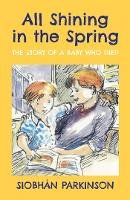 Siobhán Parkinson - All Shining in the Spring: The Story of a Baby who Died - 9781912417575 - 9781912417575