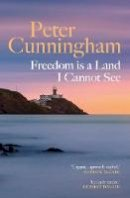 Peter Cunningham - Freedom is a Land I Cannot See - 9781913207205 - 9781913207205
