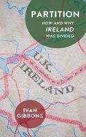 Ivan Gibbons - Partition: How and Why Ireland was Divided - 9781913368012 - 9781913368012