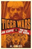 Al Cimino - Tiger Wars: Joe Exotic vs. The Big Cat Queen - 9781913543792 - 9781913543792