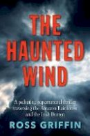 Griffin, Ross - The Haunted Wind: A pulsating supernatural thriller - 9781913545505 - 9781913545505