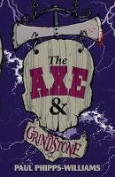 Phipps-Williams, Paul - The Axe & Grindstone - 9781916084506 - 9781916084506