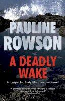 Rowson, Pauline - A Deadly Wake: An Inspector Andy Horton Mystery (The Inspector Andy Horton Crime Novels) - 9781916091566 - V9781916091566