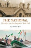 O'Sullivan, Donal - The National Chronicles of a Dun Laoghaire Yacht Club - 9781916099869 - 9781916099869