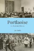 Curtis, Joe - Portlaoise: An Illustrated History - 9781916137578 - 9781916137578