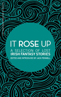 Jack Fennell - It Rose Up: A Selection of Lost Irish Fantasy Stories - 9781916291409 - 9781916291409
