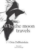 DeBhairduin, Oein - Why the moon travels - 9781916493506 - 9781916493506