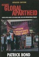 Bond, Patrick (Associate Professor, University of Witwatersrand, South Africa) - Against Global Apartheid - 9781919713823 - V9781919713823