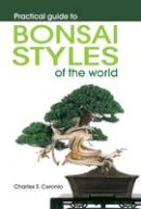 Ceronio, Charles S. - Practical Guide to Bonsai Styles of the World - 9781920217495 - V9781920217495