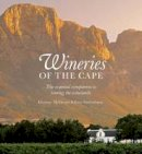 McGregor, Lindsaye, Bartholomae, Erica - Wineries of the Cape: The essential companion to touring the winelands - 9781920289904 - V9781920289904