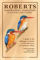 Hugh Chittenden, David Allan, Ingrid Weiersbye - Roberts Geographic Variation of Southern African Birds Annual 2012: A Guide to the Plumage Variation of 613 Bird Races in Southern Africa - 9781920602000 - V9781920602000