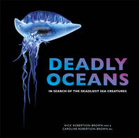 Robertson-Brown, Nick & Caroline - Deadly Oceans: In Search of the Deadliest Sea Creatures - 9781921517822 - V9781921517822