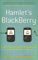 Powers, William - Hamlet's Blackberry: A Practical Philosophy for Building a Good Life in the Digital Age - 9781921640780 - V9781921640780