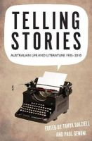 Tama Leaver, Dalziel, Paul Genoni and Tanya - Telling Stories: Australian Life and Literature, 1935-2012 (Australian Studies) - 9781921867460 - V9781921867460