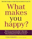 Robards, Fiona - What Makes You Happy?: How Small Changes Can Lead to Big Improvements in Your Life - 9781921966316 - V9781921966316