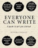 Gelman, Howard - Everyone Can Write: A Guide to Get You Started - 9781921966514 - V9781921966514