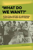 Norman, Heidi - 'What Do We Want?': A Political History of Aboriginal Land Rights in New South Wales - 9781922059901 - V9781922059901