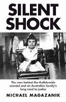 Magazanik, Michael - Silent Shock: The Men Behind the Thalidomide Scandal and an Australian Family's Long Road to Justice - 9781922182098 - V9781922182098