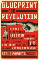 Srdja Popovic, Matthew Miller - Blueprint for Revolution: How to Use Rice Pudding, Lego Men, and Other Non-Violent Techniques to Galvanise Communities, Overthrow Dictators, or Simply Change the World - 9781922247872 - V9781922247872