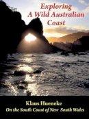 Hueneke, Klaus - Exploring a Wild Australian Coast - 9781925078299 - V9781925078299