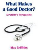 Griffiths, Max - What Makes a Good Doctor? - 9781925078947 - V9781925078947