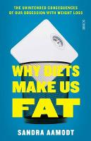 Sandra Aamodt - Why Diets Make Us Fat: The Unintended Consequences of Our Obsession with Weight Loss and What to Do Instead - 9781925228595 - V9781925228595