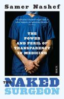 Nashef, Samer - The Naked Surgeon: the power and peril of transparency in medicine - 9781925228694 - V9781925228694