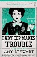 Stewart, Amy - Lady Cop Makes Trouble (Kopp sisters) - 9781925228731 - V9781925228731