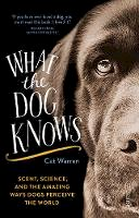 Warren, Cat - What the Dog Knows: scent, science, and the amazing ways dogs perceive the world - 9781925228939 - V9781925228939