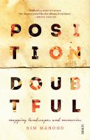 Mahood, Kim - Position Doubtful: mapping landscapes and memories - 9781925228946 - V9781925228946
