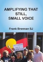 Brennan, Frank - Amplifying that Still, Small Voice (Scholar's Collection) - 9781925232080 - V9781925232080