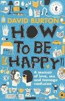Burton, David - How to Be Happy: A Memoir of Love, Sex and Teenage Confusion - 9781925240344 - V9781925240344